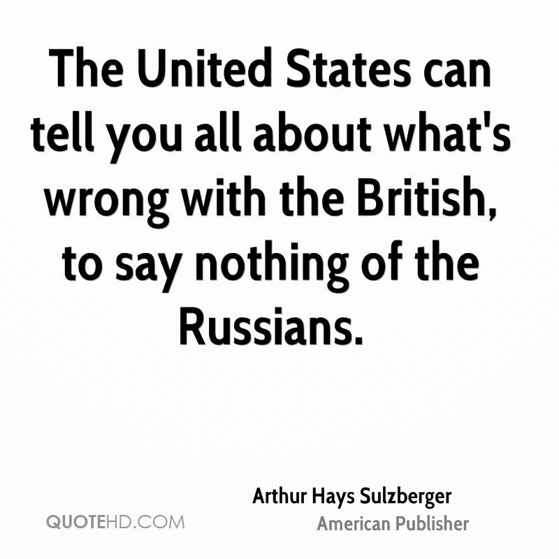 The United States can tell you all about what's wrong with the British, to say nothing of the Russians.