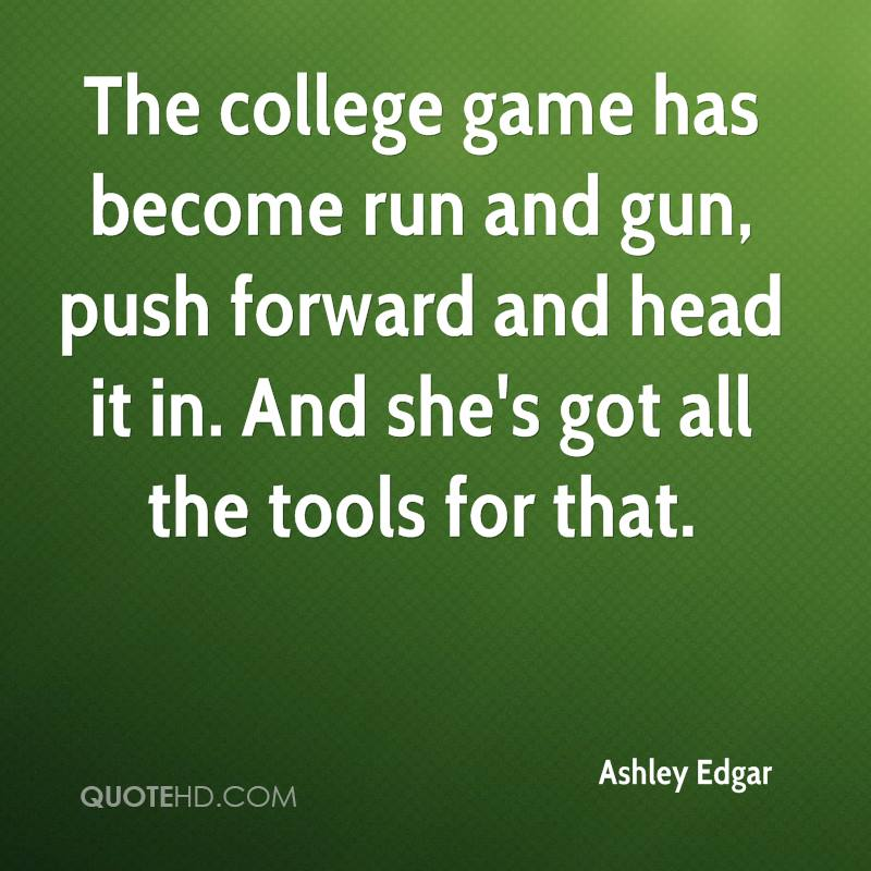 The college game has become run and gun, push forward and head it in. And she's got all the tools for that.
