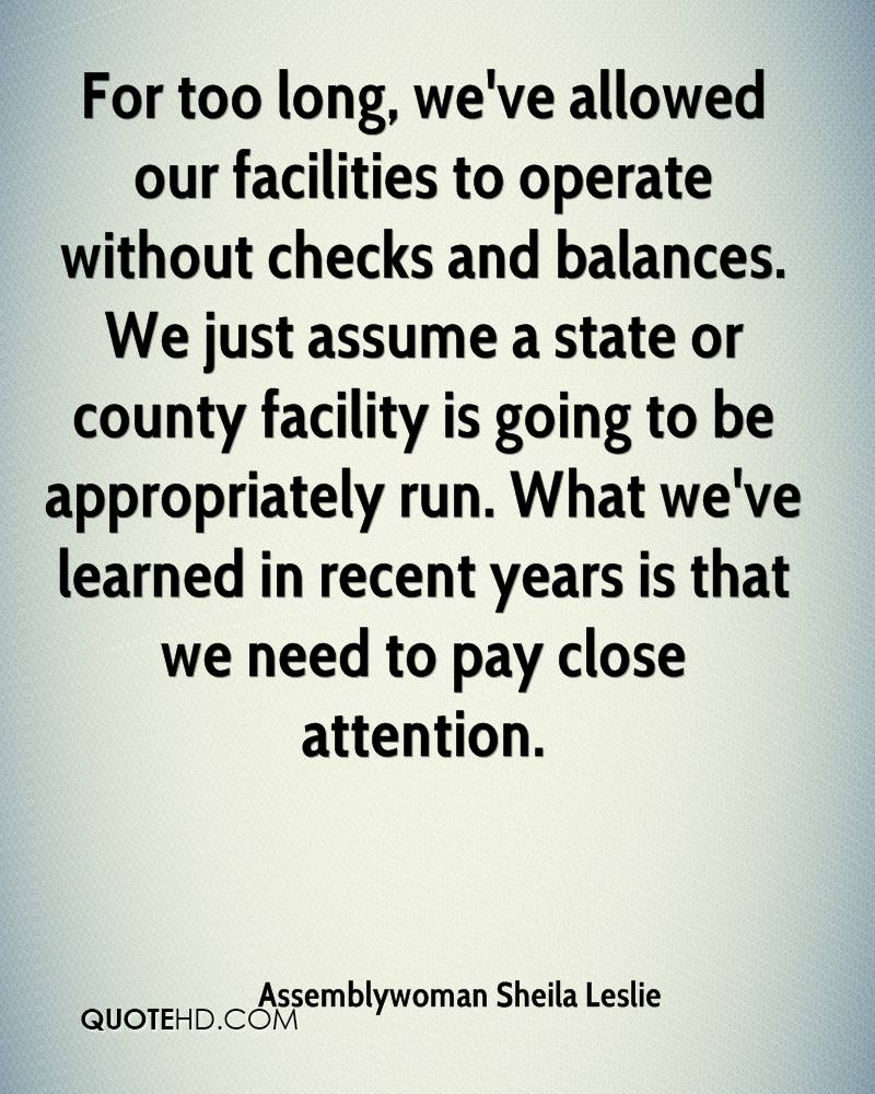 For too long, we've allowed our facilities to operate without checks and balances. We just assume a state or county facility is going to be appropriately run. What we've learned in recent years is that we need to pay close attention.