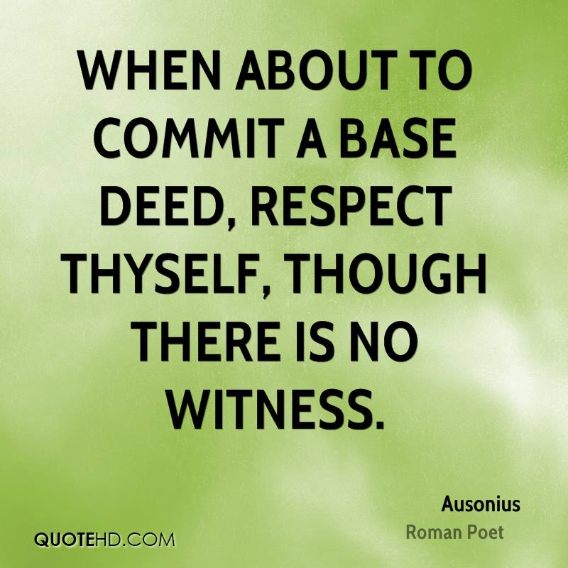 When about to commit a base deed, respect thyself, though there is no witness.