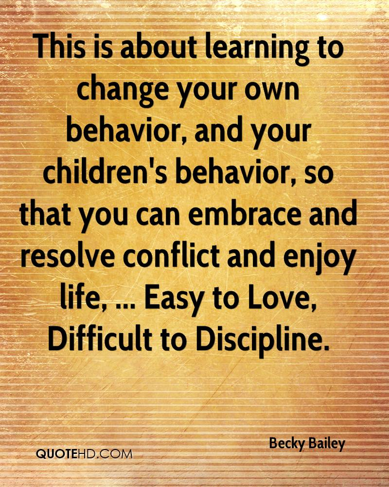 This is about learning to change your own behavior, and your children's behavior, so that you can embrace and resolve conflict and enjoy life, ... Easy to Love, Difficult to Discipline.
