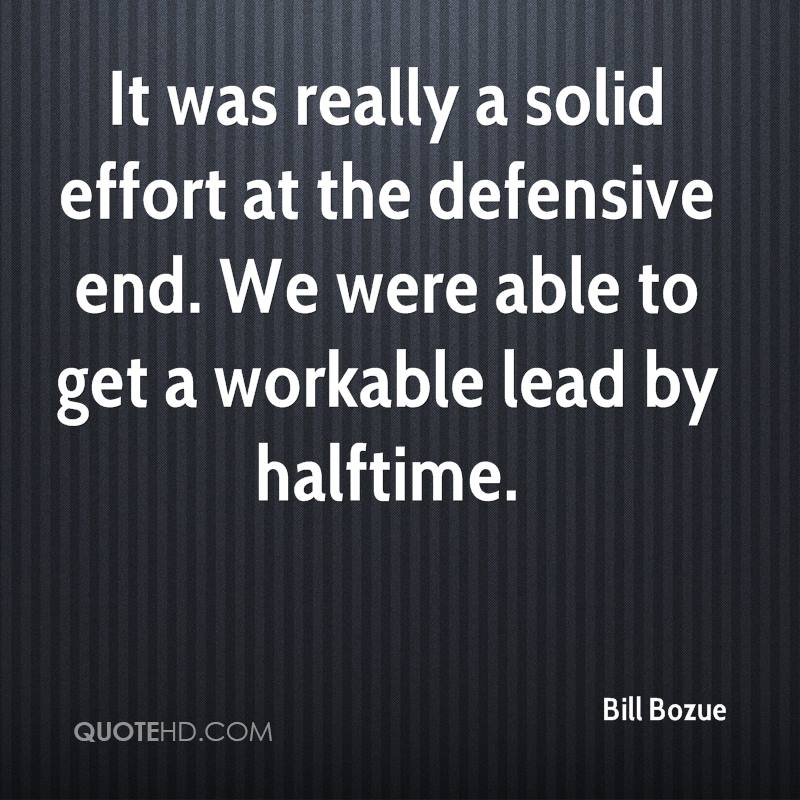 It was really a solid effort at the defensive end. We were able to get a workable lead by halftime.