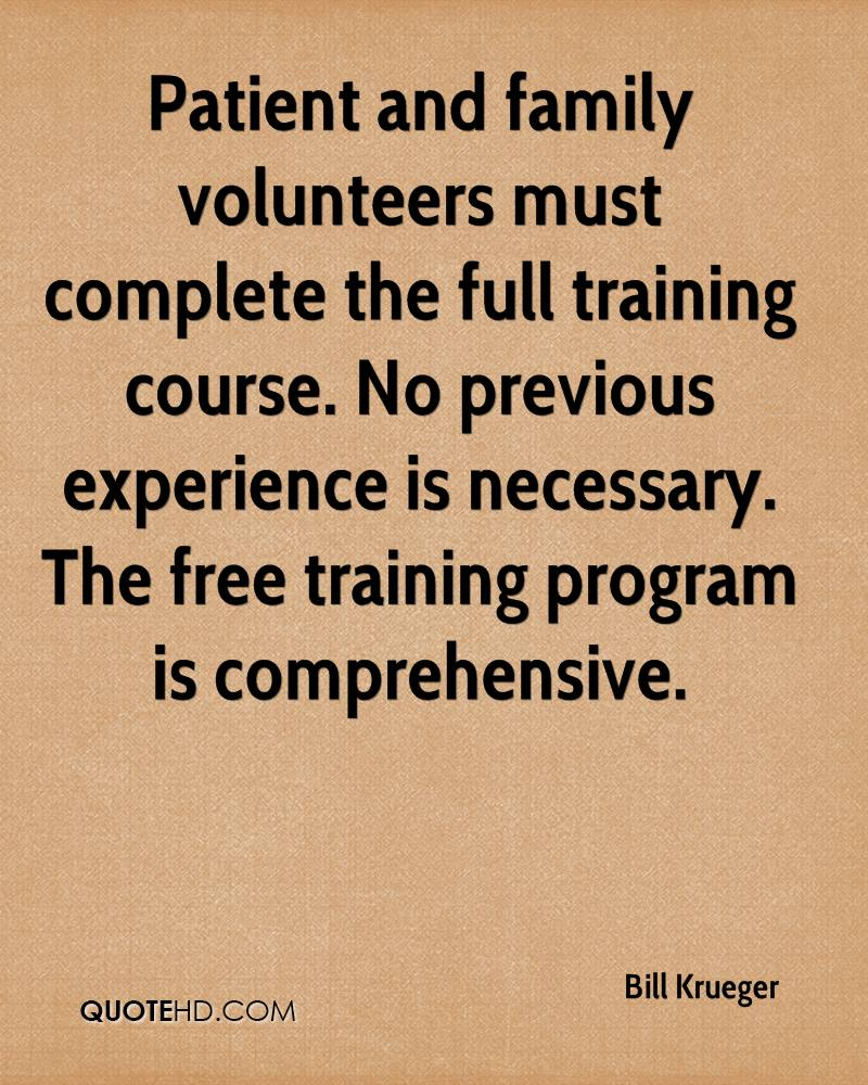 Patient and family volunteers must complete the full training course. No previous experience is necessary. The free training program is comprehensive.