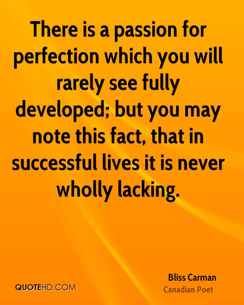 There is a passion for perfection which you will rarely see fully developed; but you may note this fact, that in successful lives it is never wholly lacking.