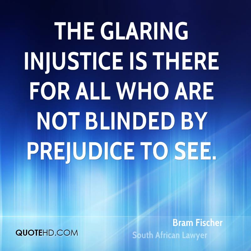 The glaring injustice is there for all who are not blinded by prejudice to see.