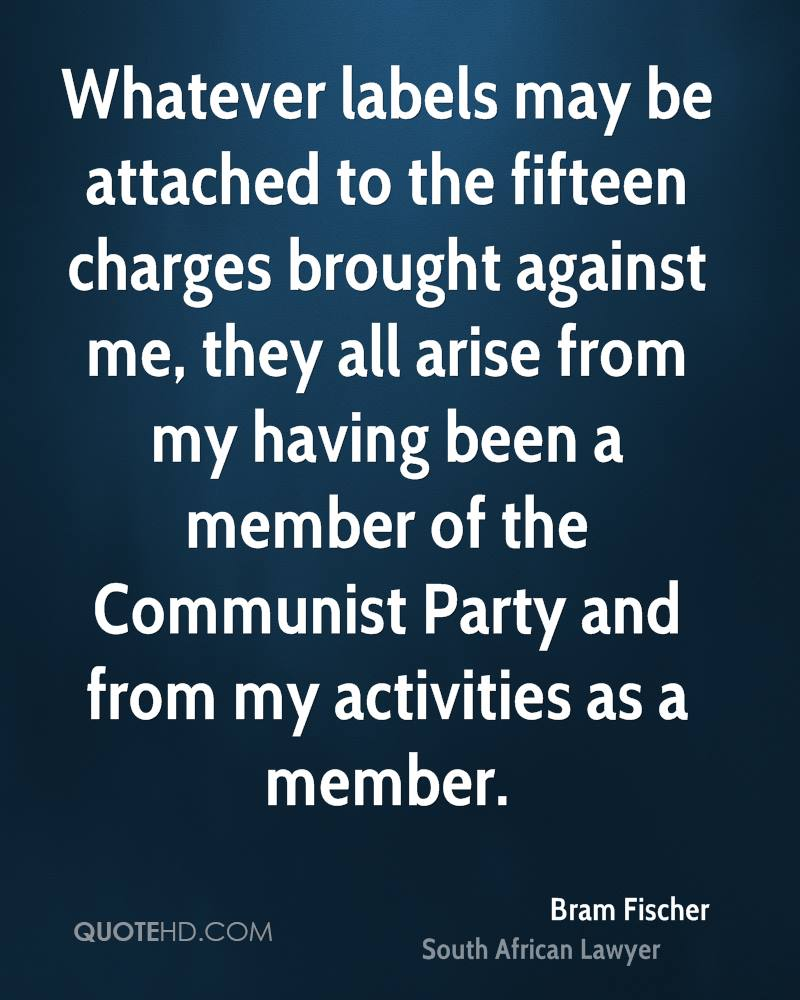 Whatever labels may be attached to the fifteen charges brought against me, they all arise from my having been a member of the Communist Party and from my activities as a member.