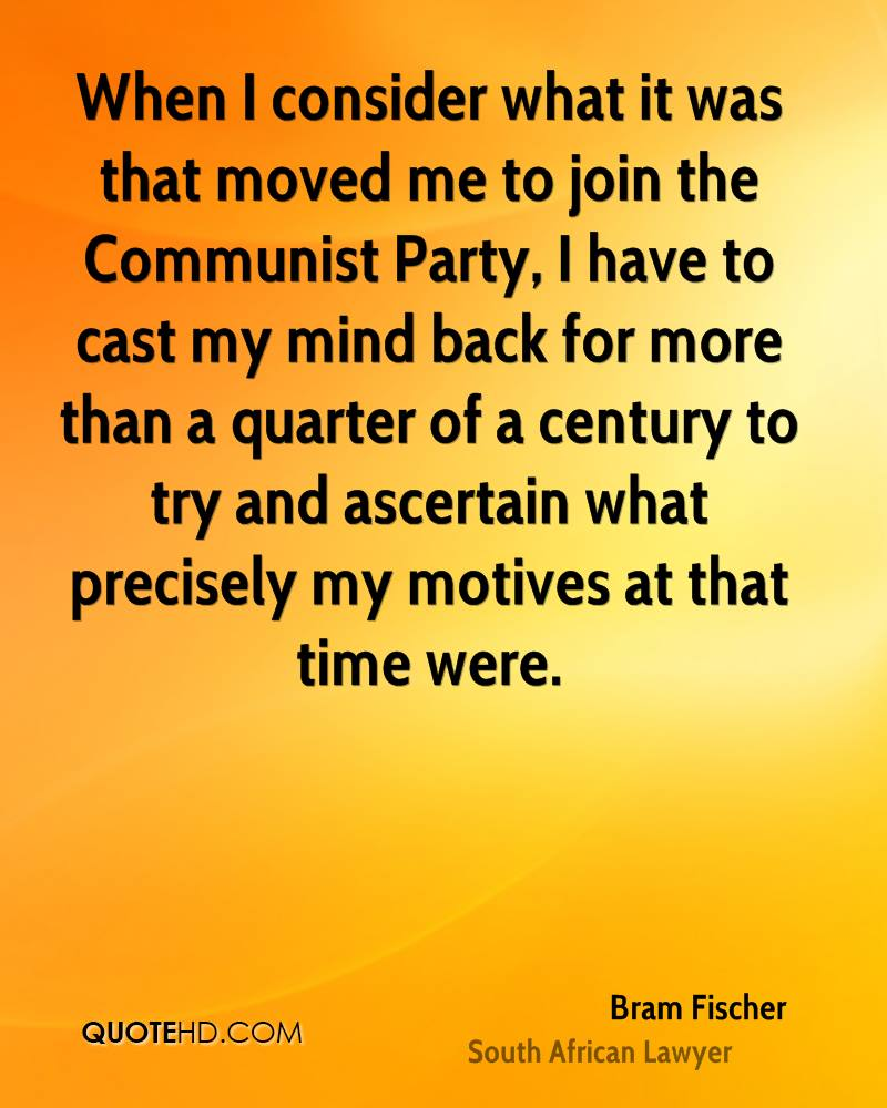 When I consider what it was that moved me to join the Communist Party, I have to cast my mind back for more than a quarter of a century to try and ascertain what precisely my motives at that time were.