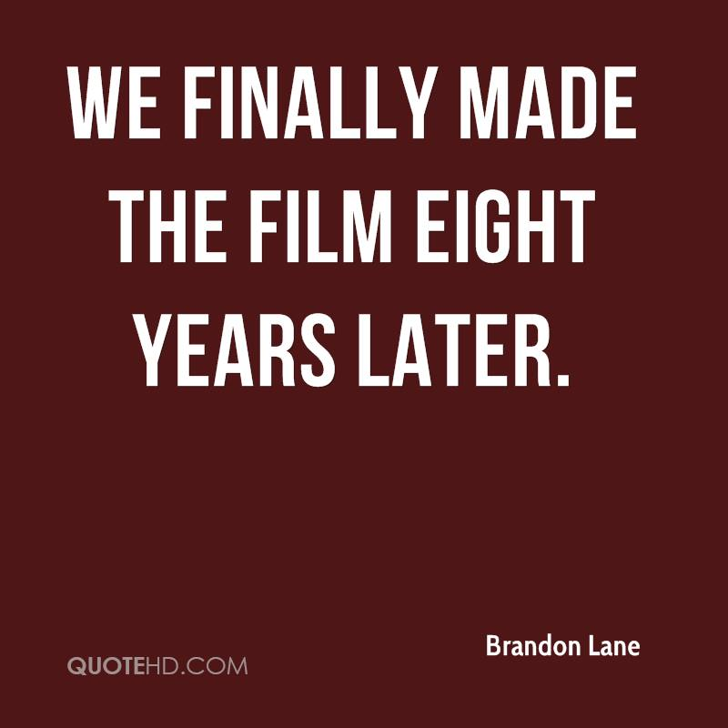 We finally made the film eight years later.