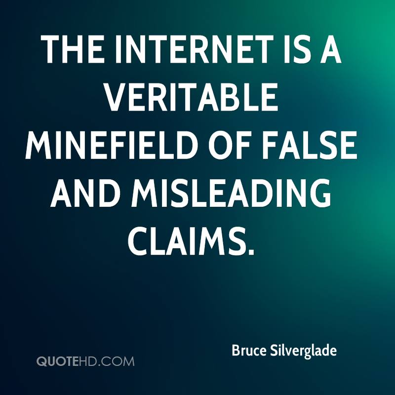 The Internet is a veritable minefield of false and misleading claims.