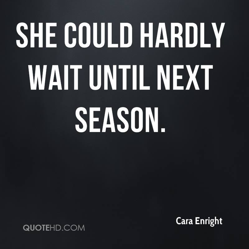 She could hardly wait until next season.