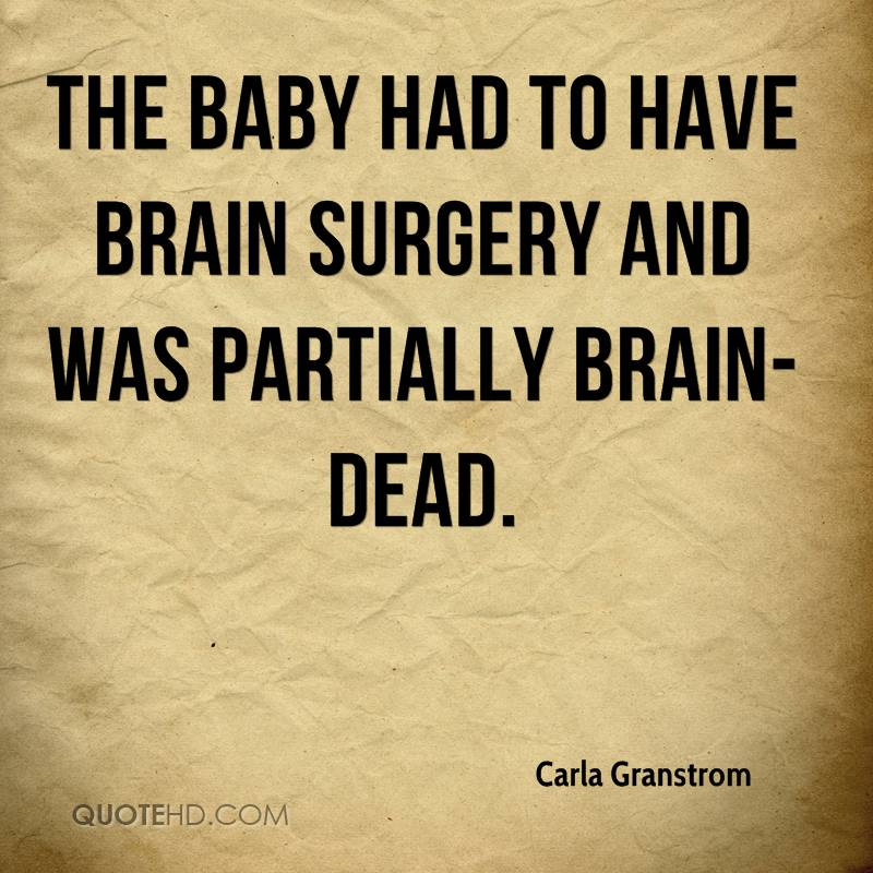 The baby had to have brain surgery and was partially brain-dead.