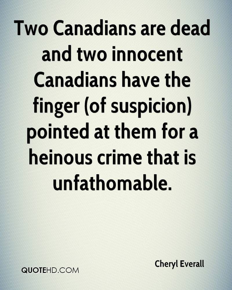 Two Canadians are dead and two innocent Canadians have the finger (of suspicion) pointed at them for a heinous crime that is unfathomable.