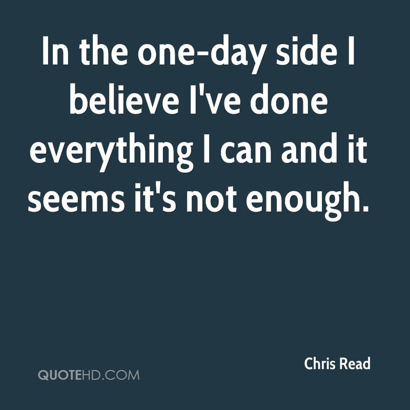 In the one-day side I believe I've done everything I can and it seems it's not enough.