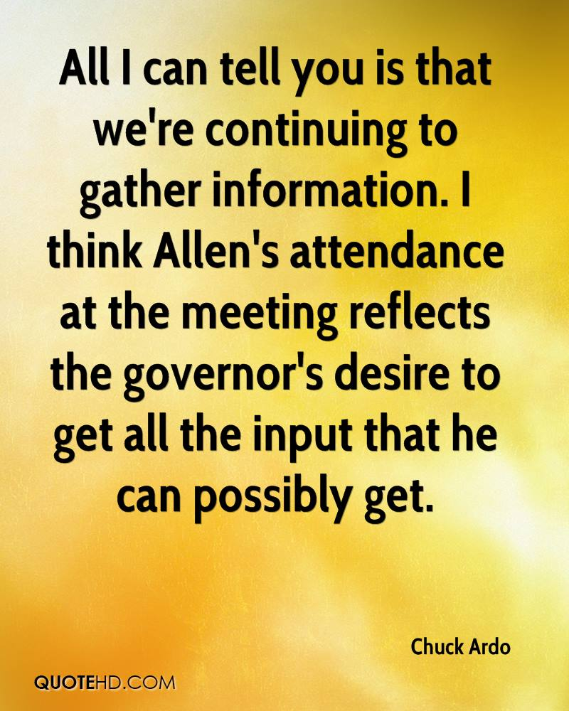 All I can tell you is that we're continuing to gather information. I think Allen's attendance at the meeting reflects the governor's desire to get all the input that he can possibly get.