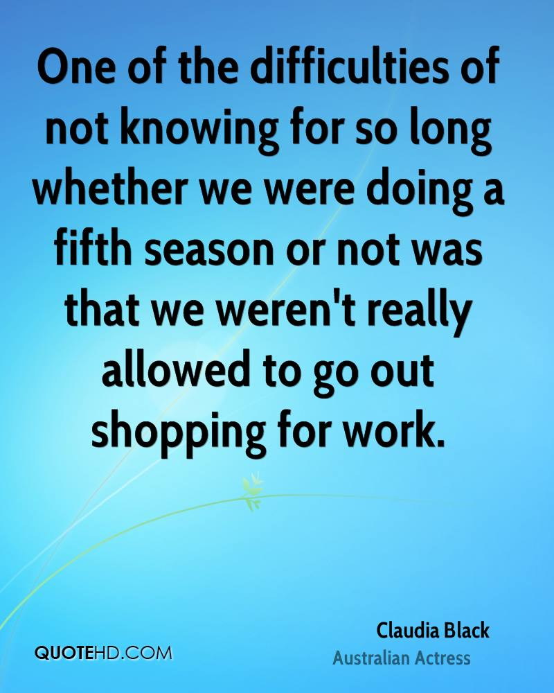 One of the difficulties of not knowing for so long whether we were doing a fifth season or not was that we weren't really allowed to go out shopping for work.