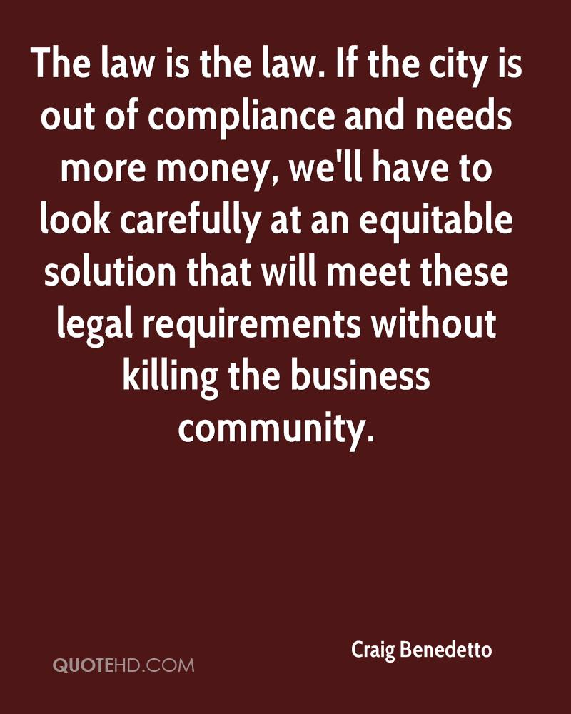 The law is the law. If the city is out of compliance and needs more money, we'll have to look carefully at an equitable solution that will meet these legal requirements without killing the business community.
