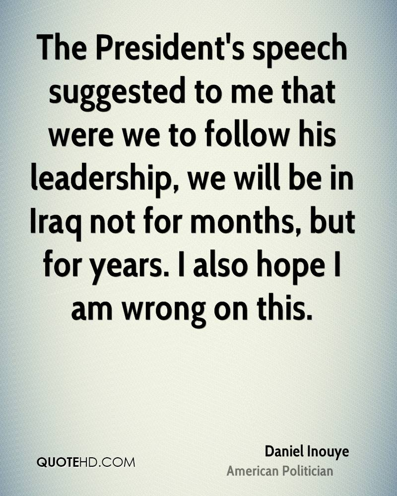 The President's speech suggested to me that were we to follow his leadership, we will be in Iraq not for months, but for years. I also hope I am wrong on this.