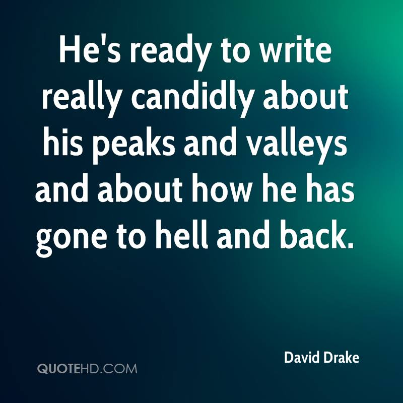 He's ready to write really candidly about his peaks and valleys and about how he has gone to hell and back.