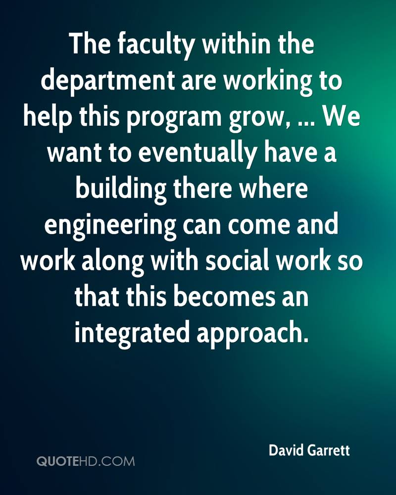 The faculty within the department are working to help this program grow, ... We want to eventually have a building there where engineering can come and work along with social work so that this becomes an integrated approach.