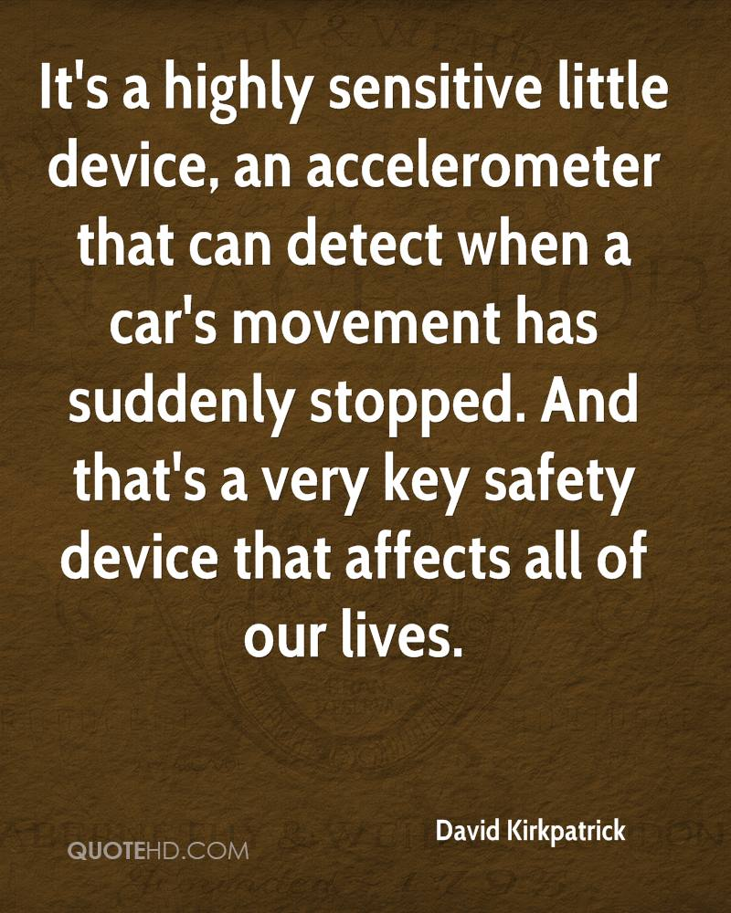 It's a highly sensitive little device, an accelerometer that can detect when a car's movement has suddenly stopped. And that's a very key safety device that affects all of our lives.