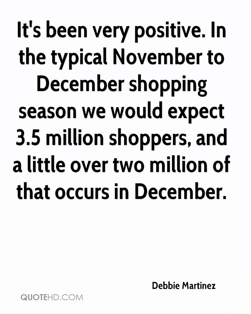 It's been very positive. In the typical November to December shopping season we would expect 3.5 million shoppers, and a little over two million of that occurs in December.