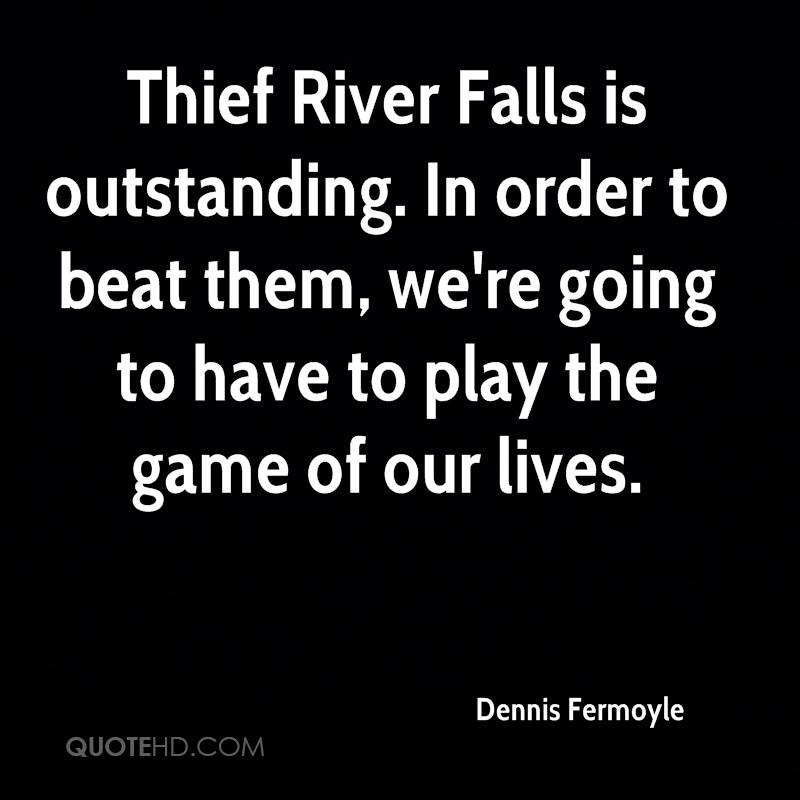 Thief River Falls is outstanding. In order to beat them, we're going to have to play the game of our lives.