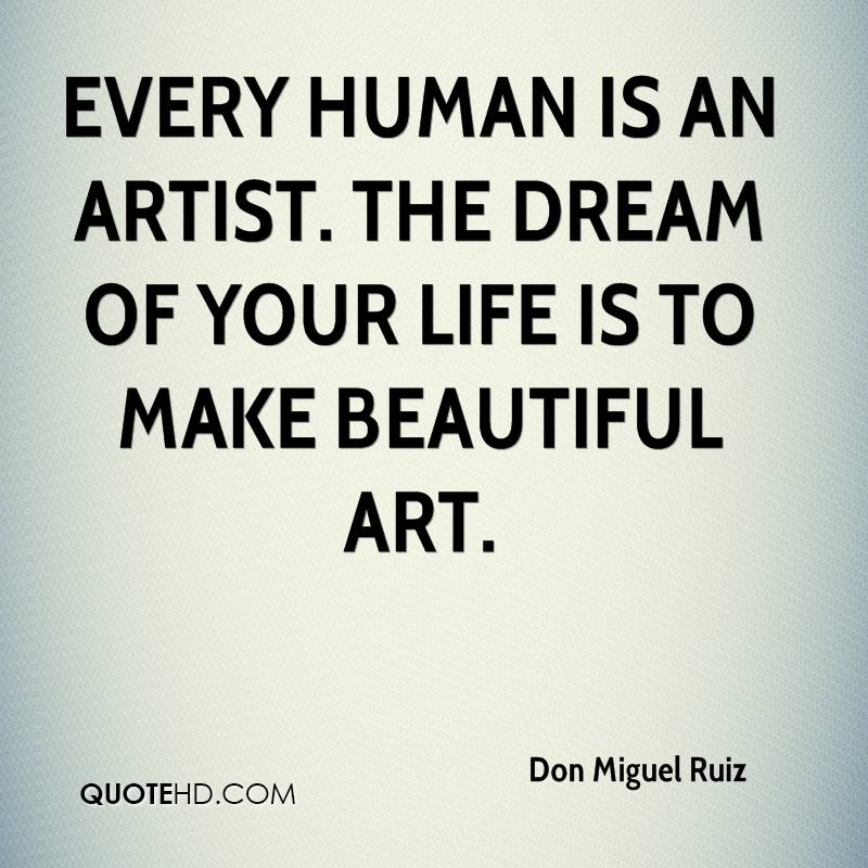 Art Quotes About Life Amusing Don Miguel Ruiz Quotes  Quotehd