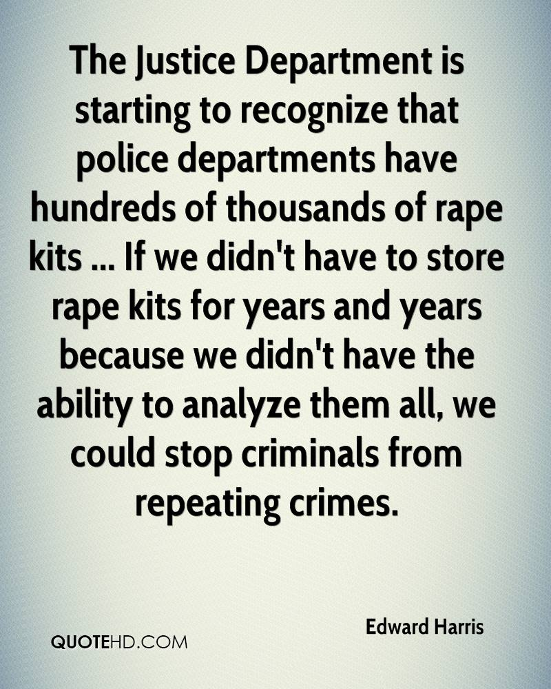 The Justice Department is starting to recognize that police departments have hundreds of thousands of rape kits ... If we didn't have to store rape kits for years and years because we didn't have the ability to analyze them all, we could stop criminals from repeating crimes.
