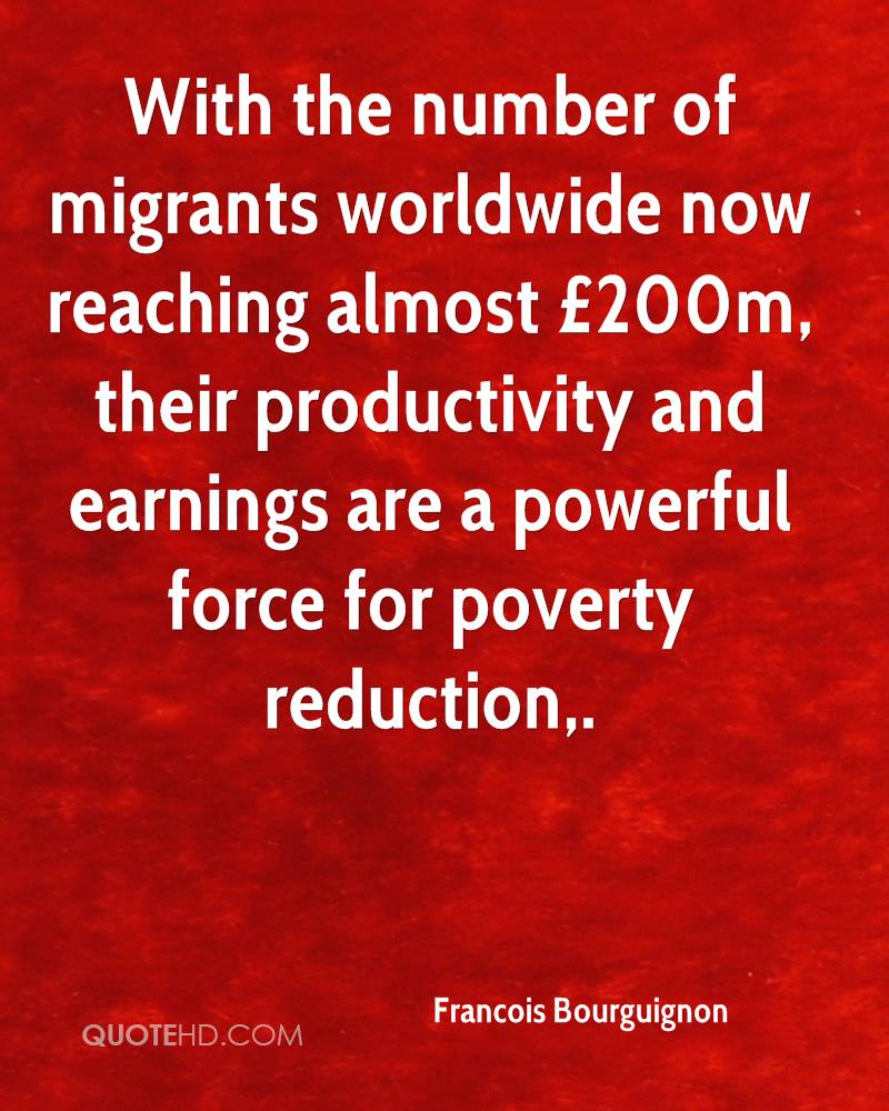 With the number of migrants worldwide now reaching almost £200m, their productivity and earnings are a powerful force for poverty reduction.