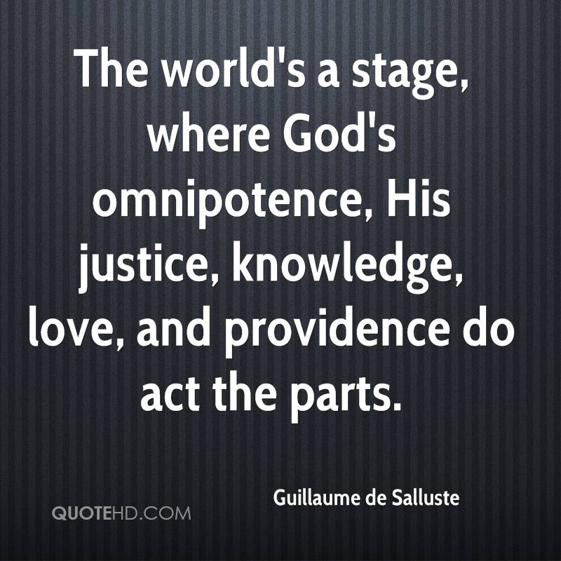 The world's a stage, where God's omnipotence, His justice, knowledge, love, and providence do act the parts.