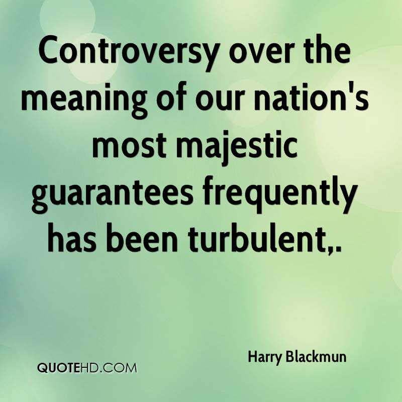 Controversy over the meaning of our nation's most majestic guarantees frequently has been turbulent.
