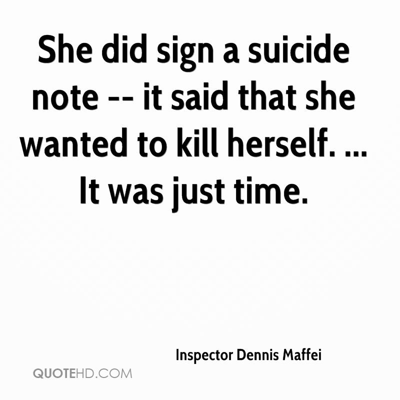 She did sign a suicide note -- it said that she wanted to kill herself. ... It was just time.