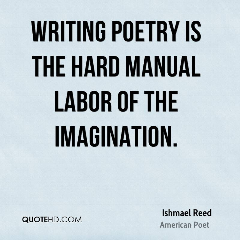 Writing poetry is the hard manual labor of the imagination.