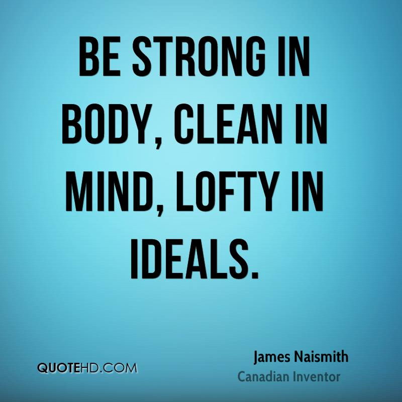 Be strong in body, clean in mind, lofty in ideals.