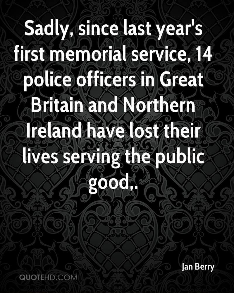 Sadly, since last year's first memorial service, 14 police officers in Great Britain and Northern Ireland have lost their lives serving the public good.