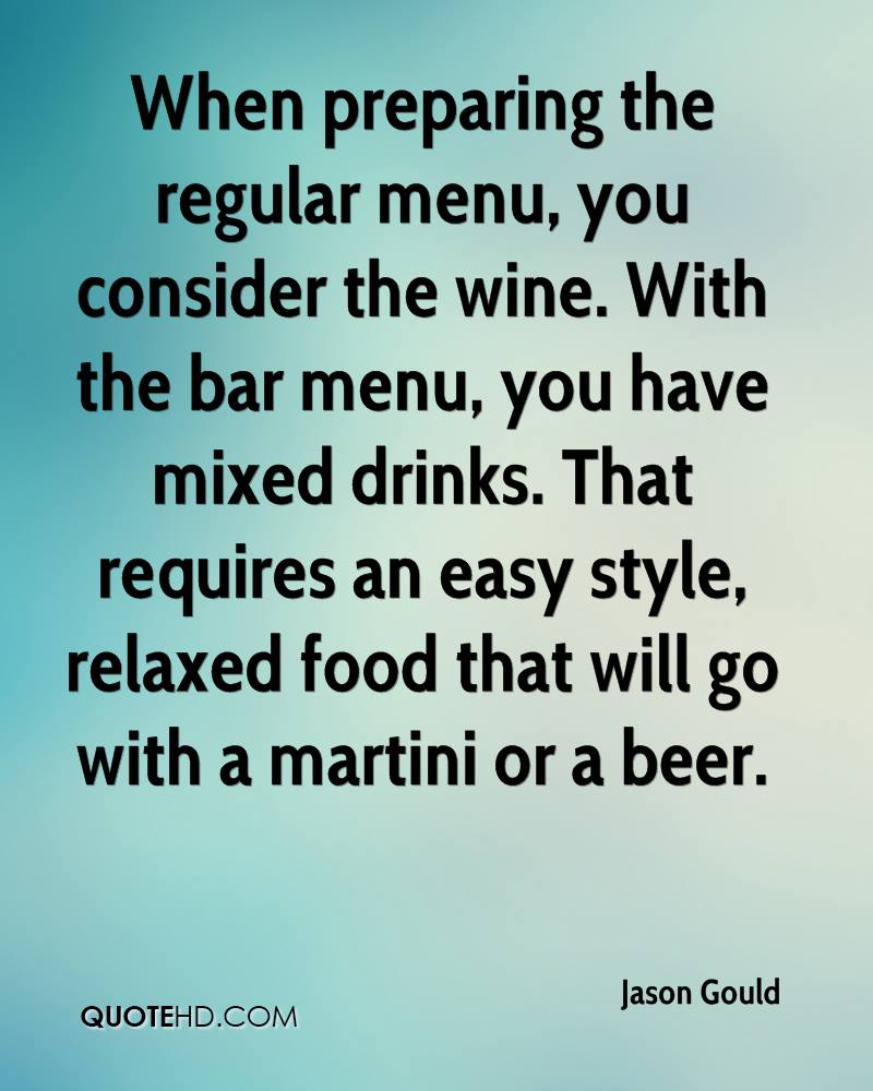 When preparing the regular menu, you consider the wine. With the bar menu, you have mixed drinks. That requires an easy style, relaxed food that will go with a martini or a beer.