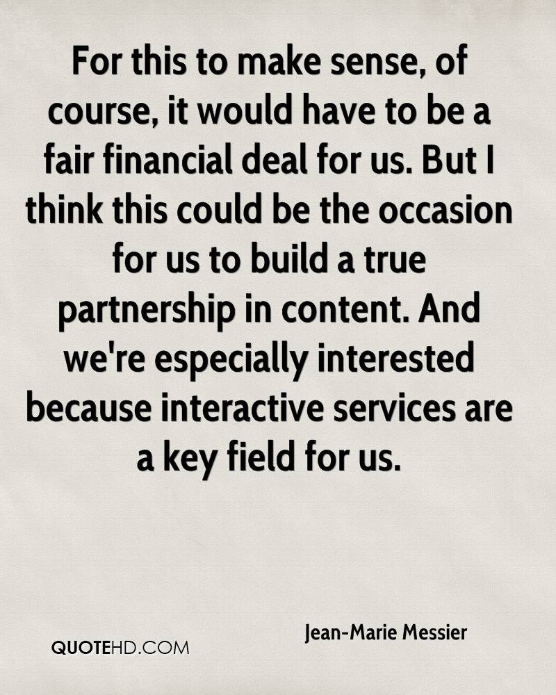 For this to make sense, of course, it would have to be a fair financial deal for us. But I think this could be the occasion for us to build a true partnership in content. And we're especially interested because interactive services are a key field for us.