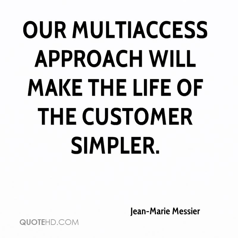 Our multiaccess approach will make the life of the customer simpler.
