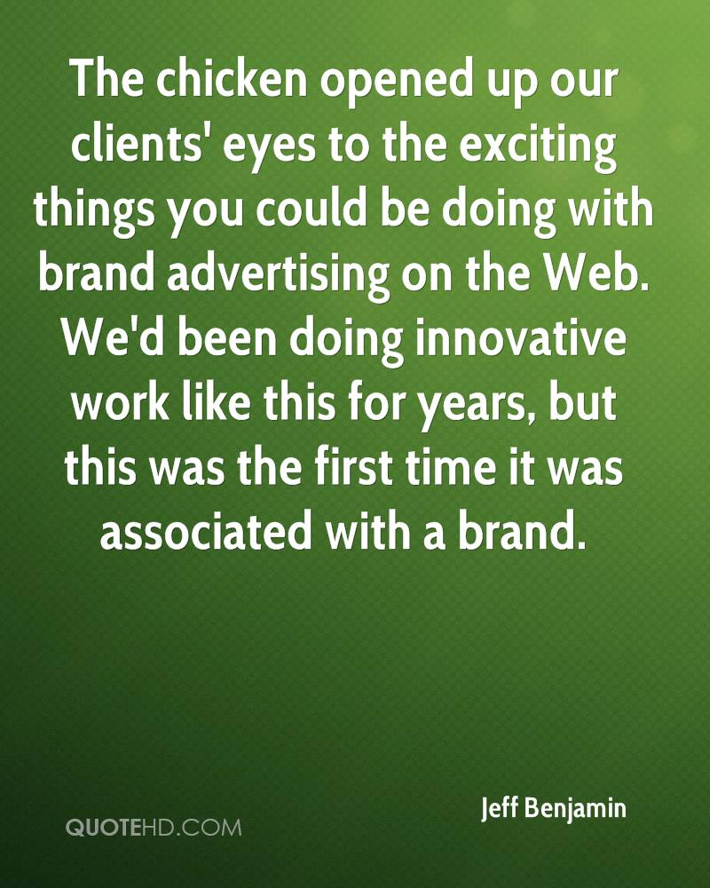 The chicken opened up our clients' eyes to the exciting things you could be doing with brand advertising on the Web. We'd been doing innovative work like this for years, but this was the first time it was associated with a brand.