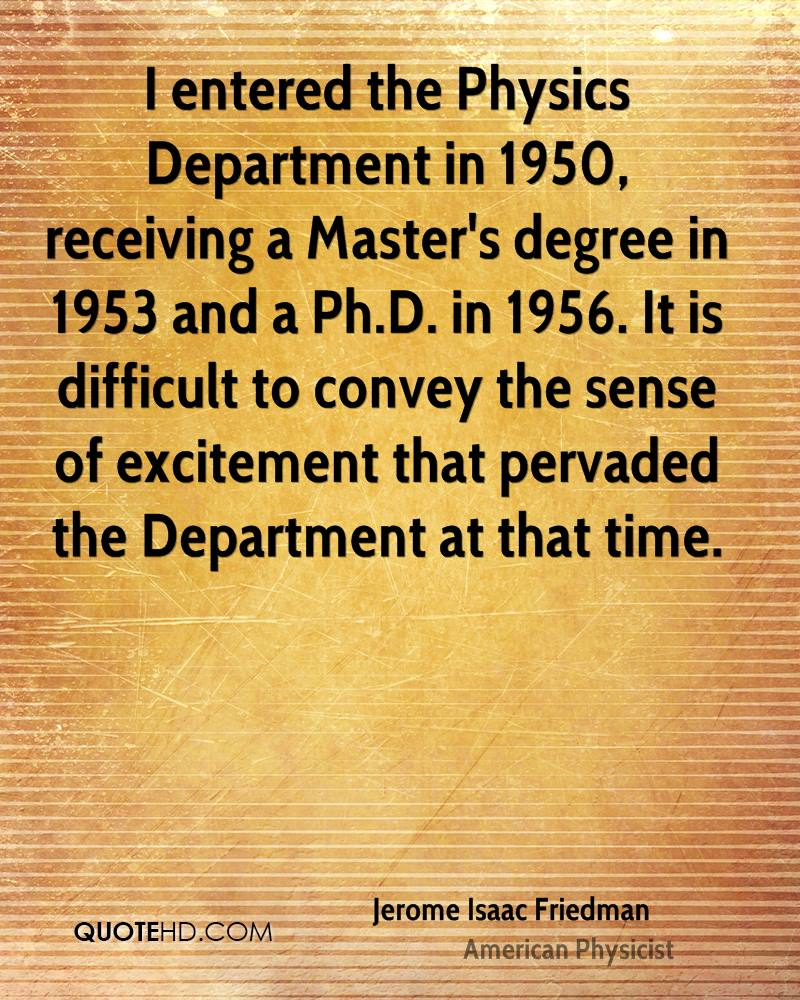 I entered the Physics Department in 1950, receiving a Master's degree in 1953 and a Ph.D. in 1956. It is difficult to convey the sense of excitement that pervaded the Department at that time.