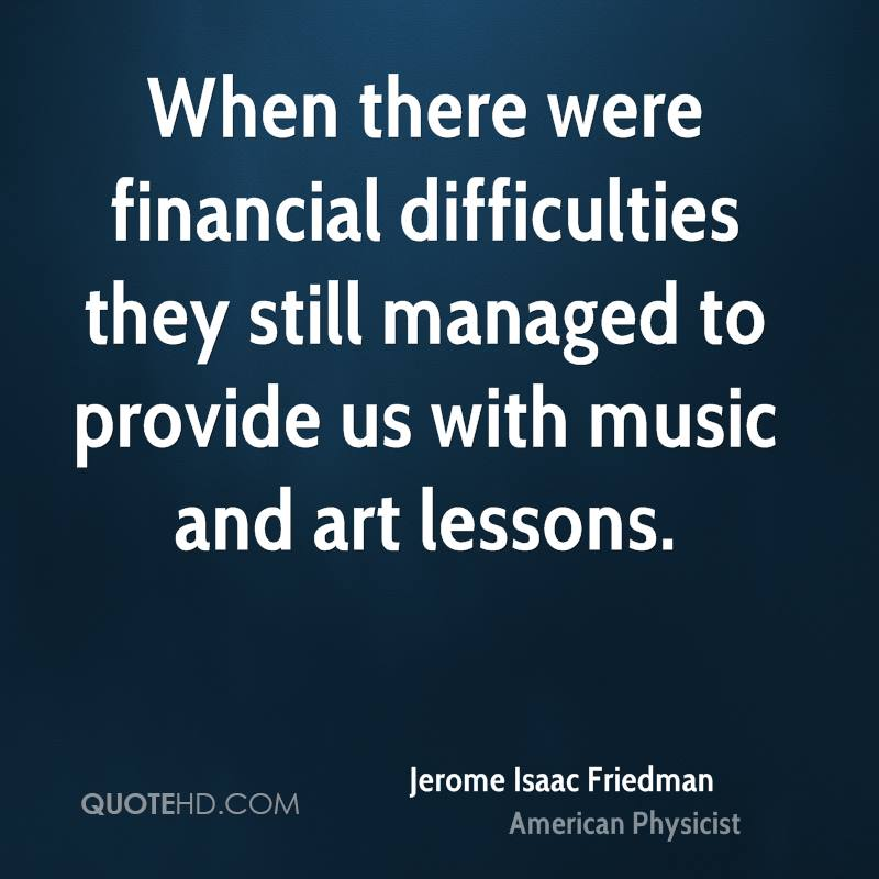 When there were financial difficulties they still managed to provide us with music and art lessons.