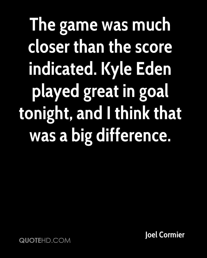 The game was much closer than the score indicated. Kyle Eden played great in goal tonight, and I think that was a big difference.