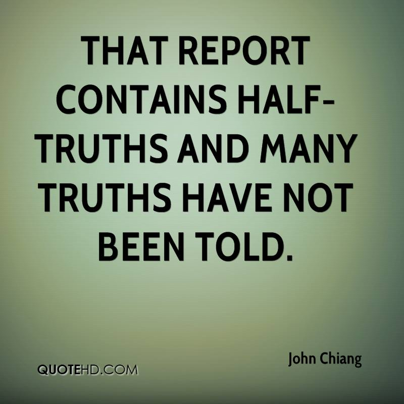 That report contains half-truths and many truths have not been told.