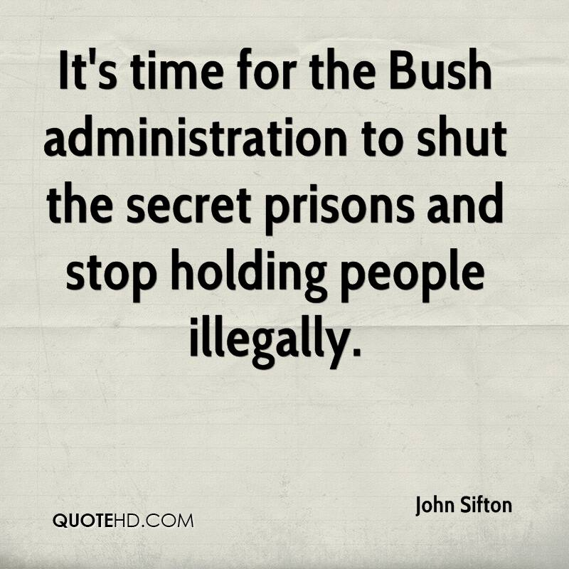 It's time for the Bush administration to shut the secret prisons and stop holding people illegally.
