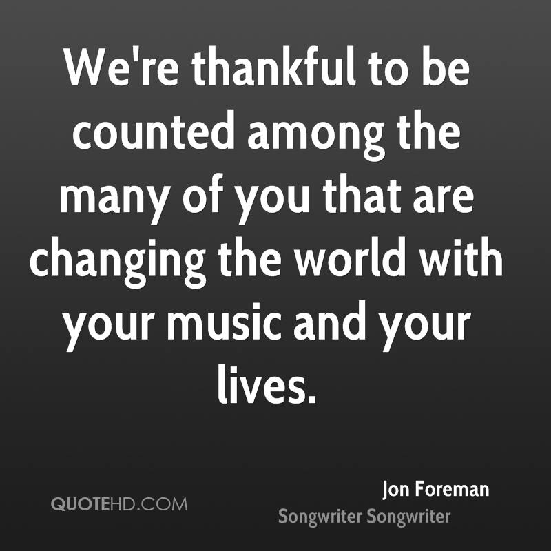 We're thankful to be counted among the many of you that are changing the world with your music and your lives.