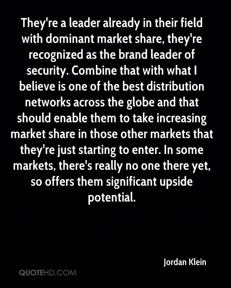 They're a leader already in their field with dominant market share, they're recognized as the brand leader of security. Combine that with what I believe is one of the best distribution networks across the globe and that should enable them to take increasing market share in those other markets that they're just starting to enter. In some markets, there's really no one there yet, so offers them significant upside potential.