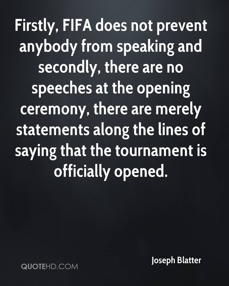 Firstly, FIFA does not prevent anybody from speaking and secondly, there are no speeches at the opening ceremony, there are merely statements along the lines of saying that the tournament is officially opened.