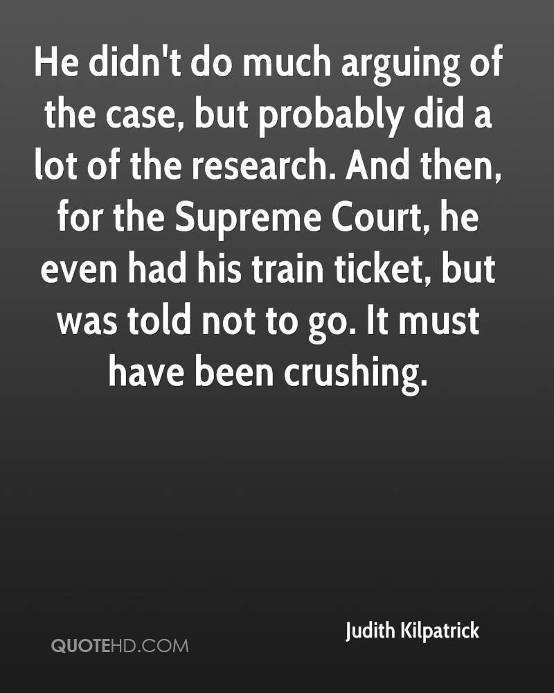 He didn't do much arguing of the case, but probably did a lot of the research. And then, for the Supreme Court, he even had his train ticket, but was told not to go. It must have been crushing.