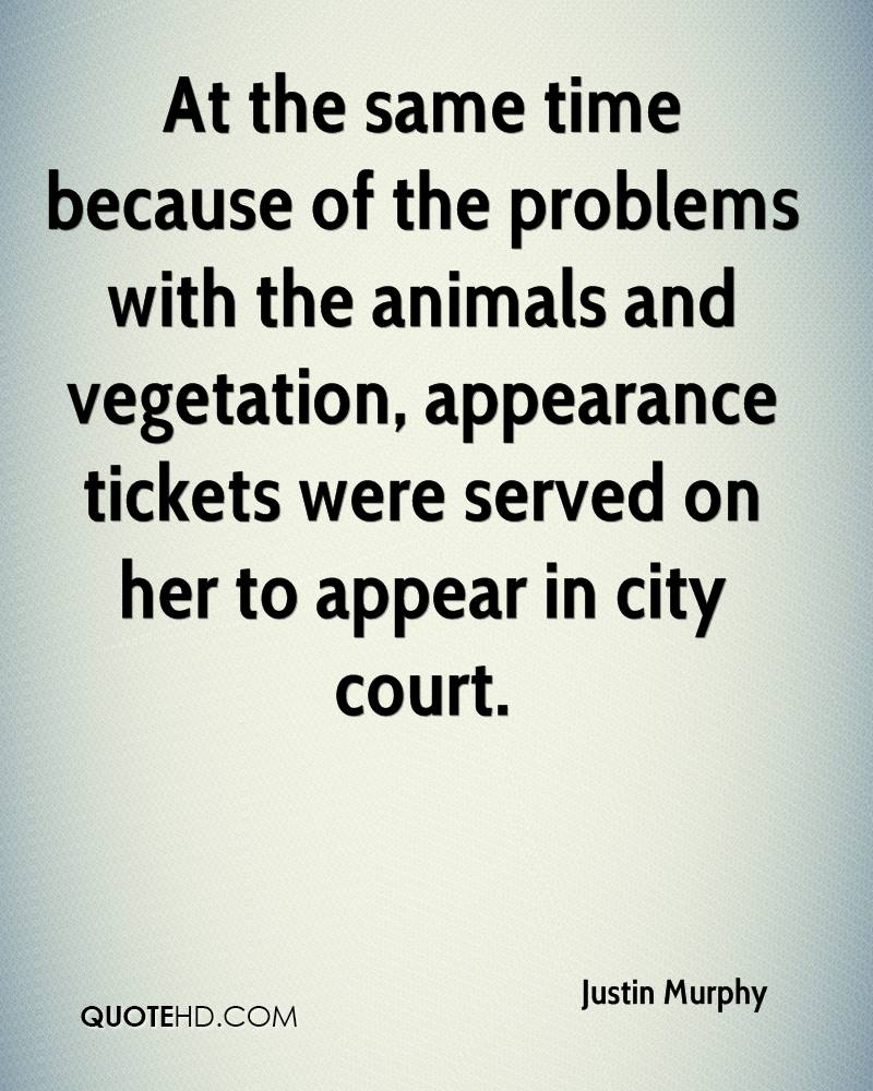 At the same time because of the problems with the animals and vegetation, appearance tickets were served on her to appear in city court.