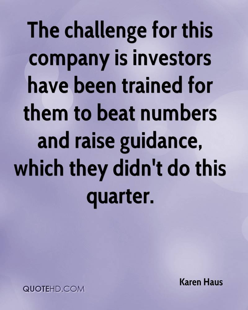 The challenge for this company is investors have been trained for them to beat numbers and raise guidance, which they didn't do this quarter.